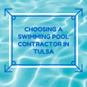 Choosing a Pool Contractor in Tulsa