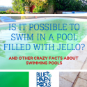 Is It Possible To Swim in a Pool Filled with Jello?