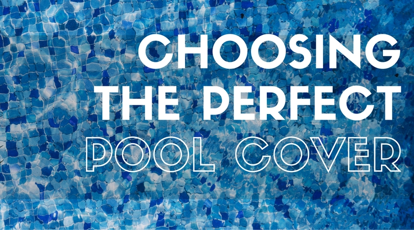 Choosing the perfect pool cover